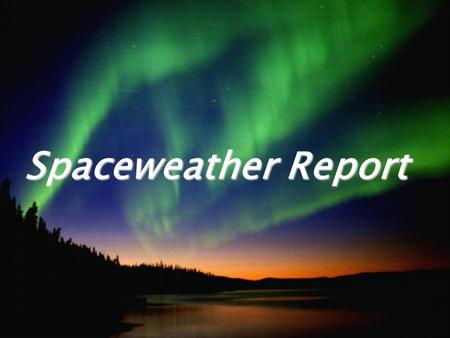 Spaceweather Report.