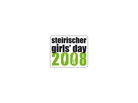 www.girlsday.steiermark.at 1 Partner/innen des Steirischen Girls` Day Ein Projekt des Landes Steiermark, FA6A Referat Frau-Familie-Gesellschaft in Zusammenarbeit.