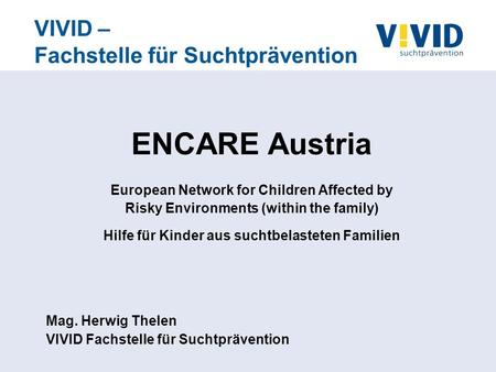 VIVID – Fachstelle für Suchtprävention ENCARE Austria European Network for Children Affected by Risky Environments (within the family) Hilfe für Kinder.