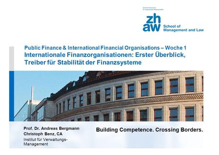 Building Competence. Crossing Borders. Public Finance & International Financial Organisations – Woche 1 Internationale Finanzorganisationen: Erster Überblick,