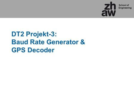 School of Engineering DT2 Projekt-3: Baud Rate Generator & GPS Decoder.