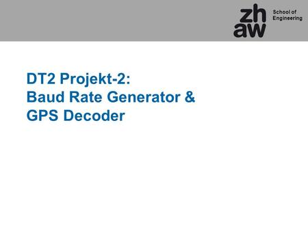 School of Engineering DT2 Projekt-2: Baud Rate Generator & GPS Decoder.