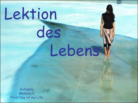 Lektion des Lebens Autoplay Melanie C First Day of my Life.