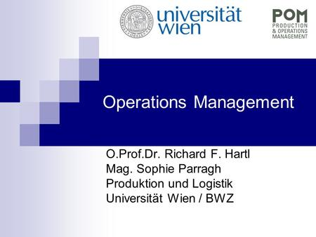Operations Management O.Prof.Dr. Richard F. Hartl Mag. Sophie Parragh Produktion und Logistik Universität Wien / BWZ.