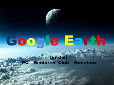 Google Earth für den PC – Senioren- Club – Konstanz.