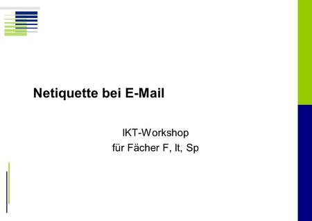 Netiquette bei E-Mail IKT-Workshop für Fächer F, It, Sp.