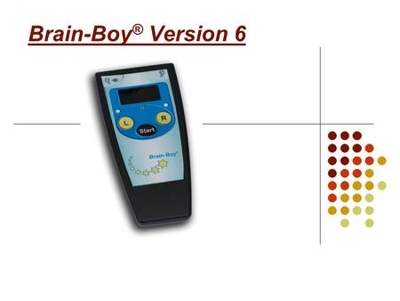 Brain-Boy ® Version 6. Was ist der Brain-Boy ® ? Die Spiele des Brain-Boy ® Kinderleichte Bedienung Was ist neu bei Version 6? Verfügbare Geräteausführungen.