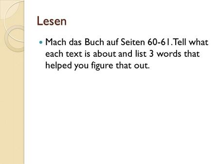 Lesen Mach das Buch auf Seiten 60-61. Tell what each text is about and list 3 words that helped you figure that out.
