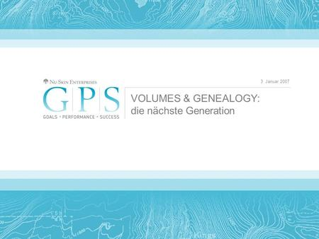 3. Januar 2007 VOLUMES & GENEALOGY: die nächste Generation.