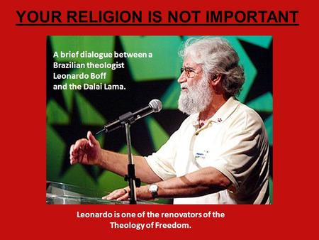 Leonardo is one of the renovators of the Theology of Freedom.