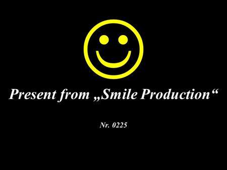 "Present from ""Smile Production"""
