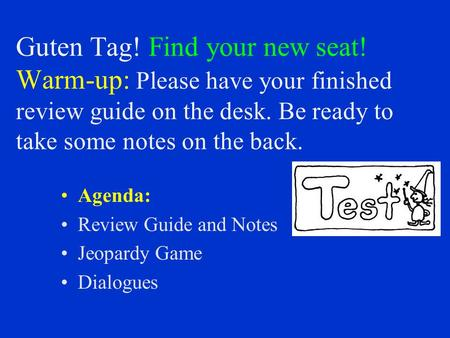 Guten Tag! Find your new seat! Warm-up: Please have your finished review guide on the desk. Be ready to take some notes on the back. Agenda: Review Guide.