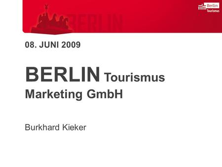 08. JUNI 2009 BERLIN Tourismus Marketing GmbH Burkhard Kieker.