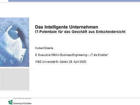 Das Intelligente Unternehmen IT-Potentiale für das Geschäft aus Entscheidersicht Hubert Österle 8. Executive MBA in Business Engineering – IT als Enabler.