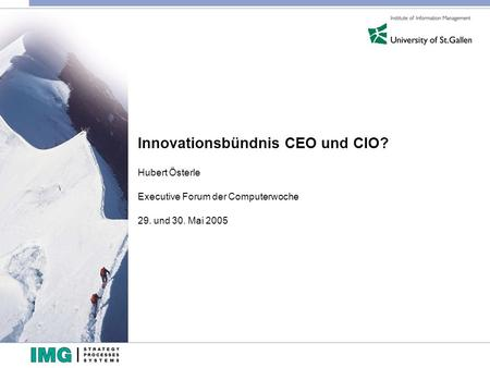 Innovationsbündnis CEO und CIO? Hubert Österle Executive Forum der Computerwoche 29. und 30. Mai 2005.