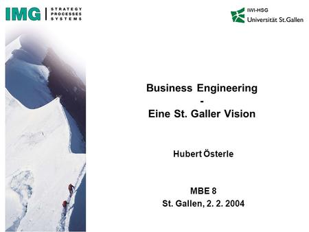 IWI-HSG Hubert Österle MBE 8 St. Gallen, 2. 2. 2004 Business Engineering - Eine St. Galler Vision.