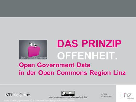 IKT Linz GmbH DAS PRINZIP OFFENHEIT.  Open Government Data in der Open Commons Region Linz Credits: Grafik.