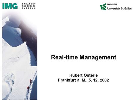 IWI-HSG Real-time Management Hubert Österle Frankfurt a. M., 5. 12. 2002.