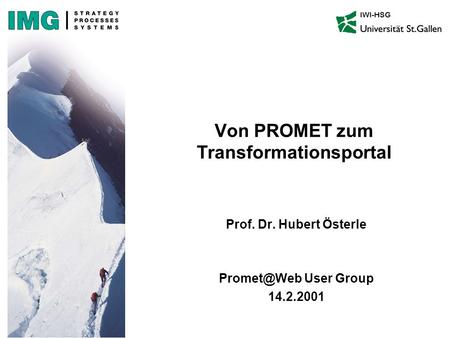 Von PROMET zum Transformationsportal Prof. Dr. Hubert Österle User Group 14.2.2001 IWI-HSG.