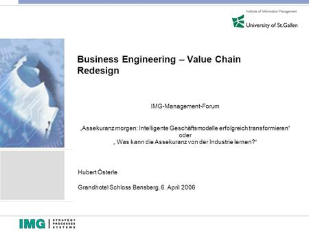 Business Engineering – Value Chain Redesign IMG-Management-Forum Assekuranz morgen: Intelligente Geschäftsmodelle erfolgreich transformieren oder Was kann.