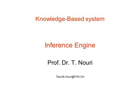 Knowledge-Based system Inference Engine Prof. Dr. T. Nouri 12.01.2008.