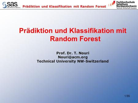 Prädiktion und Klassifikation mit Random Forest 1/35 Prädiktion und Klassifikation mit Random Forest Prof. Dr. T. Nouri Technical University.