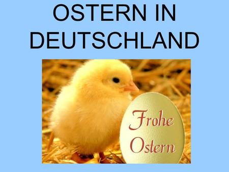 OSTERN IN DEUTSCHLAND. KARWOCHE PALMSONNTAG –SUNDAY BEFORE EASTER GRÜNDONNERSTAG –HOLY/MAUNDY THURSDAY KARFREITAG –GOOD FRIDAY.