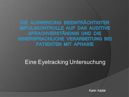 Eine Eyetracking Untersuchung Karin Kádár. Exekutive Funktionen There is some preliminary evidence suggesting that communicative success of clients with.