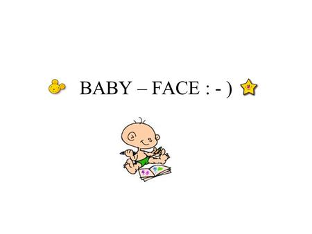 BABY – FACE : - ).