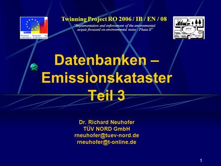 1 Twinning Project RO 2006 / IB / EN / 08 Implementation and enforcement of the environmental acquis focussed on environmental noise - Phase II Datenbanken.