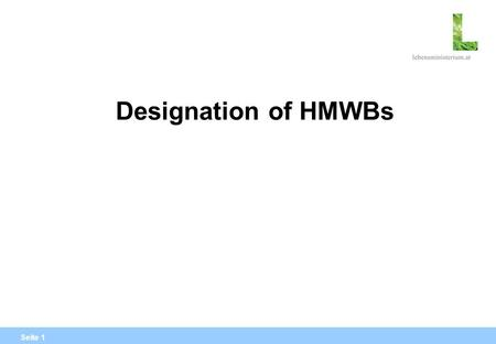 Seite 1 Designation of HMWBs. Seite 2 WHAT ARE HMWBs? Definition in Art. 2 (9) means a body of surface water which as a result of physical alterations.