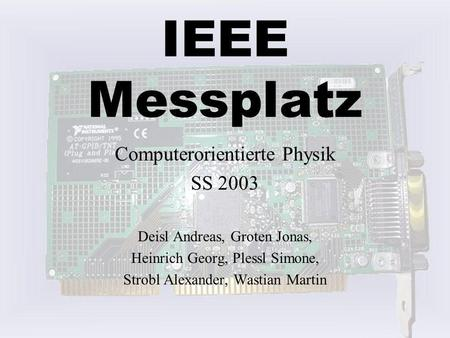 IEEE Messplatz Computerorientierte Physik SS 2003