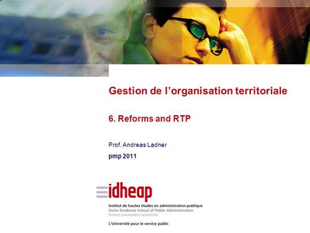 Prof. Andreas Ladner pmp 2011 Gestion de lorganisation territoriale 6. Reforms and RTP.