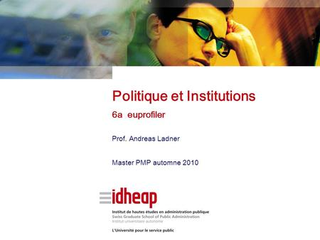 Prof. Andreas Ladner Master PMP automne 2010 Politique et Institutions 6a euprofiler.