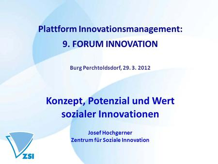Plattform Innovationsmanagement: 9. FORUM INNOVATION Burg Perchtoldsdorf, 29. 3. 2012 Konzept, Potenzial und Wert sozialer Innovationen Josef Hochgerner.