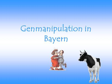 Genmanipulation in Bayern