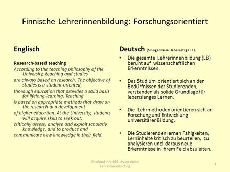 Finnische Lehrerinnenbildung: Forschungsorientiert Englisch Research-based teaching According to the teaching philosophy of the University, teaching and.