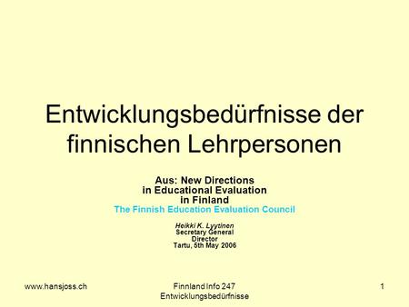 Www.hansjoss.chFinnland Info 247 Entwicklungsbedürfnisse 1 Entwicklungsbedürfnisse der finnischen Lehrpersonen Aus: New Directions in Educational Evaluation.