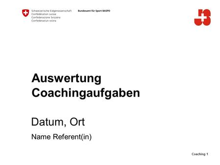 Coaching 1 Auswertung Coachingaufgaben Datum, Ort Name Referent(in)