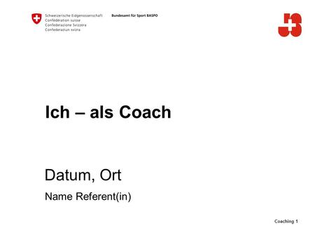 Coaching 1 Ich – als Coach Datum, Ort Name Referent(in)