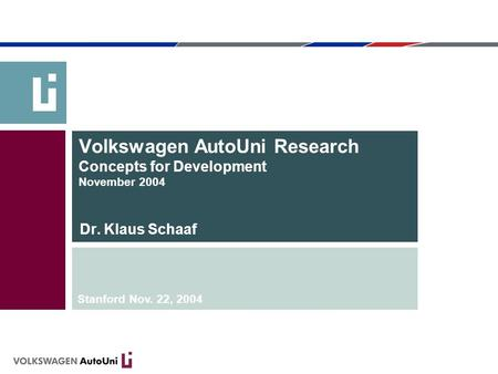 Volkswagen AutoUni Research Concepts for Development November 2004 Dr. Klaus Schaaf Stanford Nov. 22, 2004.
