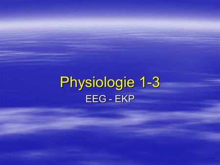 Physiologie 1-3 EEG - EKP.