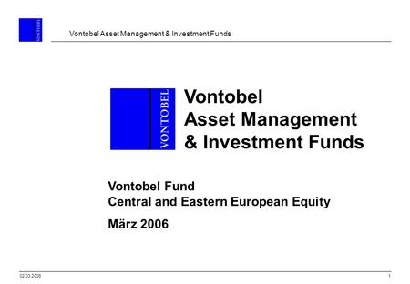Vontobel Asset Management & Investment Funds 102.03.2006 Vontobel Fund Central and Eastern European Equity März 2006 Vontobel Asset Management & Investment.