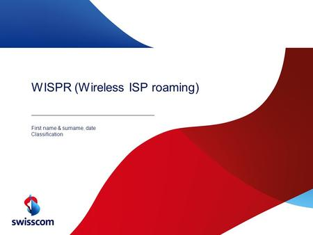 WISPR (Wireless ISP roaming) First name & surname, date Classification.