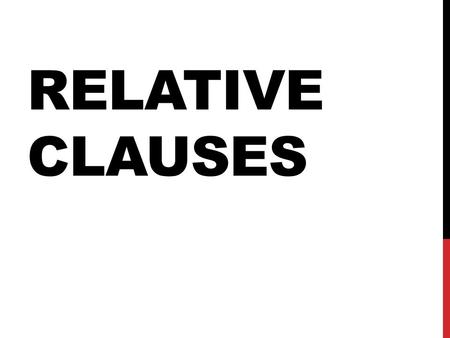 RELATIVE CLAUSES. RELATIVE PRONOUNS AND RELATIVE CLAUSES Relative pronouns introduce a relative clause, and relate to a noun antecedent/referent in terms.