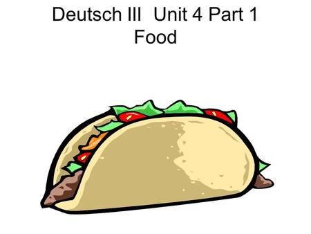 Deutsch III Unit 4 Part 1 Food. 1 food, groceries.