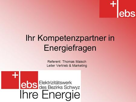 Ihr Kompetenzpartner in Energiefragen Referent: Thomas Maisch Leiter Vertrieb & Marketing.