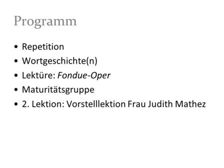 Programm Repetition Wortgeschichte(n) Lektüre: Fondue-Oper