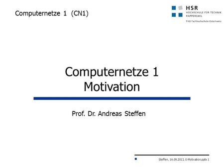 Steffen, 16.09.2013, 0-Motivation.pptx 1 Computernetze 1 (CN1) Prof. Dr. Andreas Steffen Computernetze 1 Motivation.