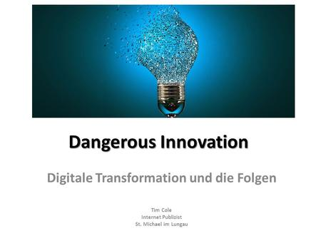 Dangerous Innovation Digitale Transformation und die Folgen Tim Cole Internet Publizist St. Michael im Lungau.
